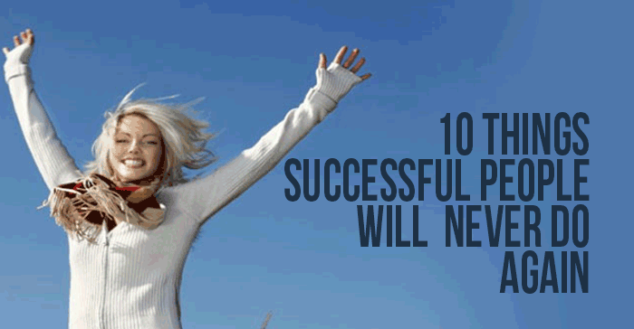 10-Things-Successful-People-Never-Do-Again-700x364